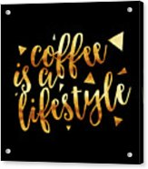 Text Art Coffee Is A Lifestyle - Golden And Black Acrylic Print