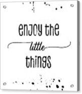 Text Art Enjoy The Little Things Acrylic Print