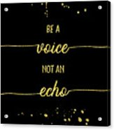 Text Art Gold Be A Voice Not An Echo Acrylic Print
