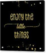 Text Art Gold Enjoy The Little Things Acrylic Print