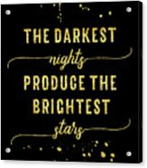 Text Art Gold The Darkest Nights Produce The Brightest Stars Acrylic Print