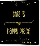 Text Art Gold This Is My Happy Place Acrylic Print