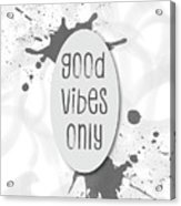 Text Art Good Vibes Only - Grey Acrylic Print