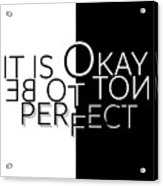 Text Art It Is Okay Not To Be Perfect Acrylic Print