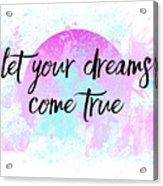 Text Art Let Your Dreams Come True Acrylic Print