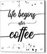 Text Art Life Begins After Coffee Acrylic Print