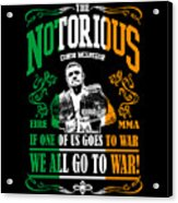 Th Notorious Conor Mcgregor Inspired Design If One Of Us Goes To War We All Go To War Acrylic Print
