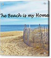 The Beach Is My Home Acrylic Print