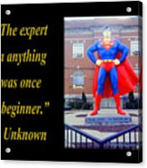 The Expert In Anything Was Once A Beginner Acrylic Print