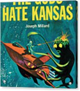 The Gods Hate Kansas Acrylic Print