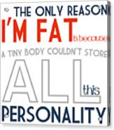 The Only Reason I'm Fat Quote Acrylic Print