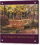 The Pequot Indian Village Acrylic Print