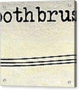 The Toothbrush Acrylic Print