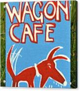 The Wagon Cafe. Acrylic Print