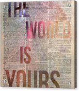 The World Is Yours  Acrylic Print