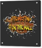 The Writing Is On The Wall Acrylic Print