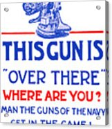 This Gun Is Over There - Usn Ww1 Acrylic Print