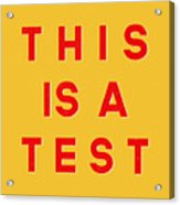 This Is A Test Acrylic Print