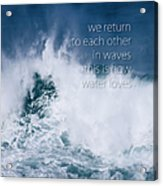This Is How Water Loves Acrylic Print