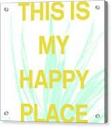 This Is My Happy Place- Art By Linda Woods Acrylic Print