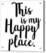 This Is My Happy Place Acrylic Print