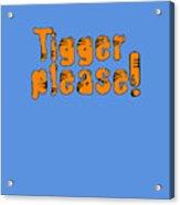 Tigger Please Acrylic Print