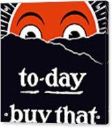 To-day Buy That Liberty Bond Acrylic Print