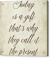 Today Is A Gift Acrylic Print