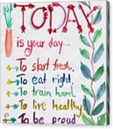 Today Is Your Day Acrylic Print