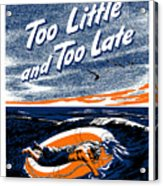Too Little And Too Late - Ww2 Acrylic Print