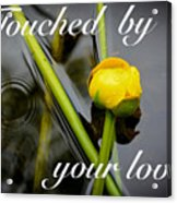 Touched By Your Love Acrylic Print