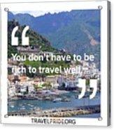 Travel Well Acrylic Print