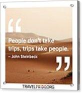 Trips Take People Acrylic Print