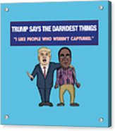 Trump Says The Darndest Things Acrylic Print