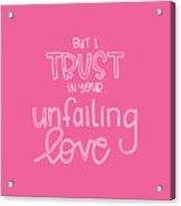 Trust Unfailing Love Acrylic Print