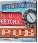 U Betcha Pub Acrylic Print