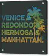 Venice And Redondo And Hermosa And Manhattan Acrylic Print