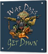 War Dogs Get Down Nbr 1 Acrylic Print