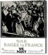War Rages In France - We Must Feed Them Acrylic Print
