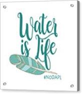 Water Is Life Nodapl Acrylic Print