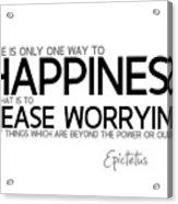 Way To Happiness, Cease Worrying - Epictetus Acrylic Print