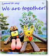 We Are Together Acrylic Print