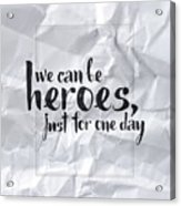 We Can Be Heroes Acrylic Print