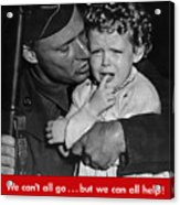 We Can't All Go - Ww2 Propaganda  Acrylic Print