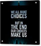 We Make Choice Acrylic Print