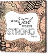 Weak Things Strong Colored Acrylic Print