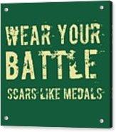 Wear Your Battle Scars - For Men Acrylic Print