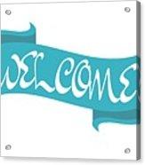 Welcome Sign Acrylic Print