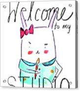 Welcome To My Studio Acrylic Print