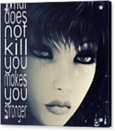 What Does Not Kill You Acrylic Print